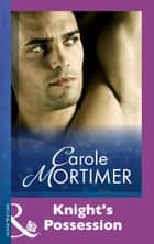 Knight's Possession (Mills & Boon Modern) ebook by Carole Mortimer