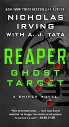 Reaper: Ghost Target - A Sniper Novel ebook by Nicholas Irving, A. J. Tata