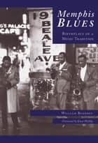 Memphis Blues - Birthplace of a Music Tradition ebook by William Bearden, Knox Phillips