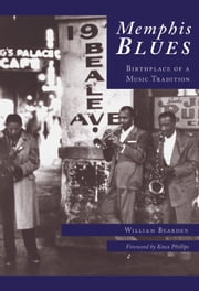 Memphis Blues - Birthplace of a Music Tradition ebook by Tim Sharp,William Beardern