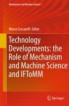 Technology Developments: the Role of Mechanism and Machine Science and IFToMM ebook by Marco Ceccarelli