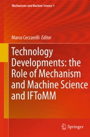 Technology Developments: the Role of Mechanism and Machine Science and IFToMM ebook by