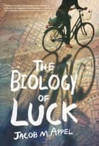 The Biology of Luck ebook by Jacob M. Appel