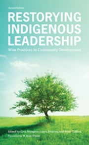 Restorying Indigenous Leadership - Wise Practices in Community Development ebook by Dr. Cora Voyageur,Dr. Laura Brearley,Brian Calliou