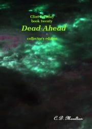 Clint Faraday Mysteries Book 20: Dead Ahead Collector's Edition ebook by CD Moulton