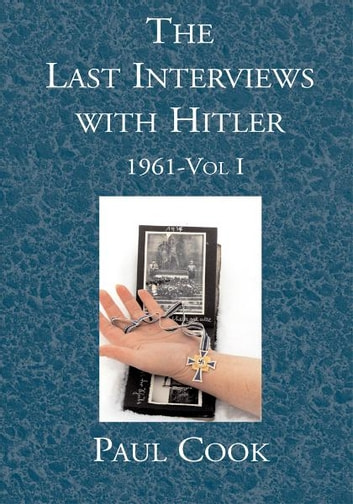 The Last Interviews with Hitler: 1961-Vol I ebook by Paul David Cook