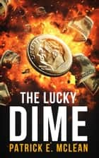The Lucky Dime ebook by Patrick E. McLean