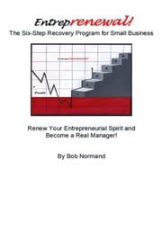 Entreprenewal, The Six Step Recovery Program for Small Business ebook by Bob Normand