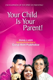 Your Child is Your Parent ebook by Manoj Lekhi