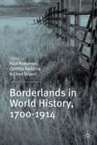 Borderlands in World History, 1700-1914 ebook by P. Readman,C. Radding,C. Bryant