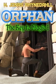 Orphan - The Key to Magic I ebook by H. Jonas Rhynedahll