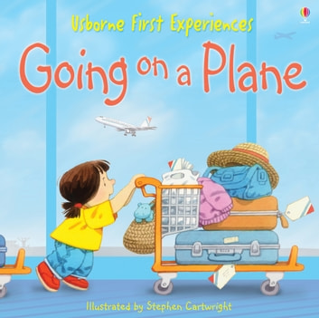 Usborne First Experiences: Going on a Plane ebook by Anna Civardi