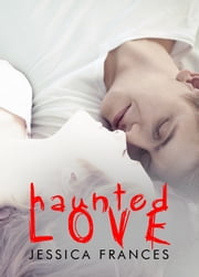 Haunted Love ebook by Jessica Frances
