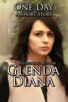 One Day (A Short Story) ebook by Glenda Diana