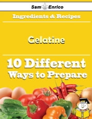 10 Ways to Use Gelatine (Recipe Book) ebook by Melvin Clemmons,Sam Enrico