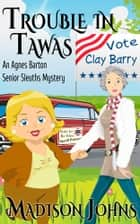 Trouble in Tawas, An Agnes Barton Cozy Mystery - An Agnes Barton Senior Sleuths/Cozy Mystery Series ebook by Madison Johns