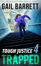 Tough Justice - Trapped (Part 4 Of 8) - Trapped (Part 4 Of 8) ebook by Gail Barrett