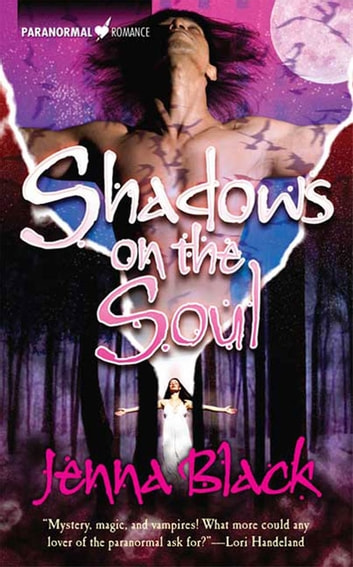 Shadows On The Soul - Paranormal Romance ebook by Jenna Black