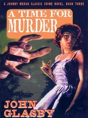 A Time for Murder - A Johnny Merak Classic Crime Novel, Book Three ebook by John Glasby