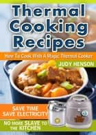 Thermal Cooking Recipes: How to Cook With a Magic Thermal Cooker ebook by Judy Henson