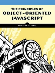 Principles of Object-Oriented JavaScript ebook by Nicholas C. Zakas
