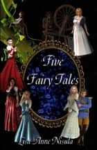 Five Fairy Tales ebook by Lisa Anne Nisula