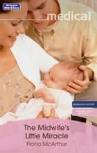 The Midwife's Little Miracle ebook by Fiona McArthur