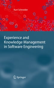 Experience and Knowledge Management in Software Engineering ebook by Kurt Schneider