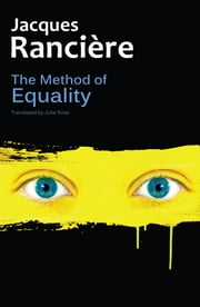 The Method of Equality - Interviews with Laurent Jeanpierre and Dork Zabunyan ebook by Jacques Rancière,Julie Rose