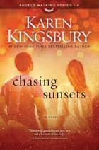 Chasing Sunsets - A Novel eBook by Karen Kingsbury