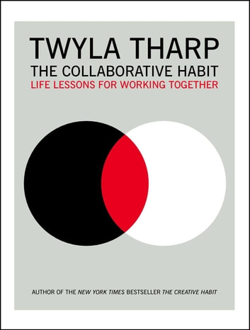 The Collaborative Habit - Life Lessons for Working Together ebook by Twyla Tharp