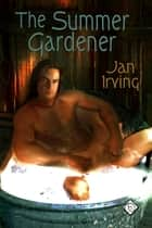 The Summer Gardener ebook by Jan Irving