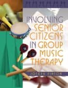 Involving Senior Citizens in Group Music Therapy ebook by Joseph Pinson