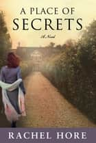 A Place of Secrets - A Novel ebook by Rachel Hore