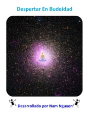 Despertar En Budeidad - Awakening into Buddhahood in Spanish ebook by Nam Nguyen