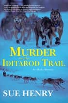 Murder on the Iditarod Trail - An Alaskan Mystery eBook by Sue Henry