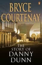 The Story Of Danny Dunn ebook by Bryce Courtenay