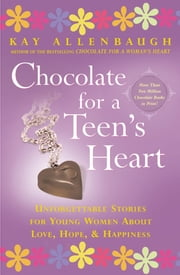 Chocolate For a Teen's Heart - Unforgettable Stories for Young Women About Love, Hope, and Happiness ebook by Kay Allenbaugh
