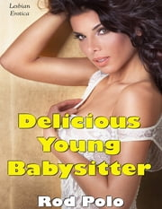 Delicious Young Babysitter (Lesbian Erotica) ebook by Rod Polo