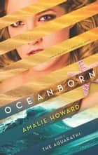 Oceanborn (The Aquarathi, Book 1) ebook by Amalie Howard