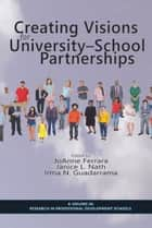 Creating Visions for University School Partnerships ebook by JoAnne Ferrara, Janice L. Nath, Irma N. Guadarrama