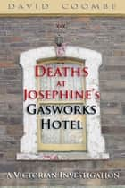 Deaths at Josephine's Gasworks Hotel ebook by David Coombe