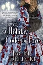 A Holiday Code for Love ebook by Jacki Delecki