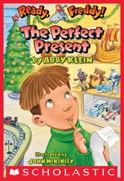 Ready, Freddy! #18: The Perfect Present ebook by Abby Klein, John Mckinley