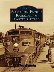 Southern Pacific Railroad in Eastern Texas ebook by David M. Bernstein
