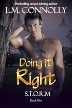 Doing It Right - STORM, #5 ebook by L.M. Connolly