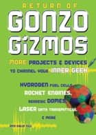 Return of Gonzo Gizmos - More Projects & Devices to Channel Your Inner Geek ebook by Simon Quellen Field