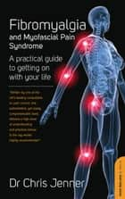 Fibromyalgia and Myofascial Pain Syndrome - How to manage this painful condition and improve the quality of your life ebook by Chris Jenner