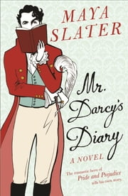 Mr Darcy's Diary - The romantic hero of PRIDE AND PREJUDICE tells his own story ebook by Maya Slater