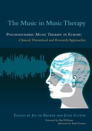 The Music in Music Therapy - Psychodynamic Music Therapy in Europe: Clinical, Theoretical and Research Approaches ebook by Jos De Backer,Julie Sutton,Dorothee Storz,Rita Maes,Jan Van Camp,Karin Schumacher,Elvira Martín Martín,Jenny Wigram,Paul Williams,Patxi Del Campo San Vicente,Janet Corry,Laurien Hakvoort,Adriano Primadei,Niels Hannibal,Lieselotte Ronse,Rudi Vermote,Cathy Warner,Esa Ala-Ruona,Monika Noecker-Ribaupierre,Teresa Leite,Rachel Darnley-Smith,Jaakko Erkkilä